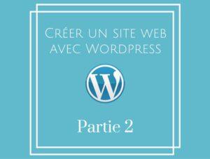 Comment créer son blog avec WordPress – Partie 2