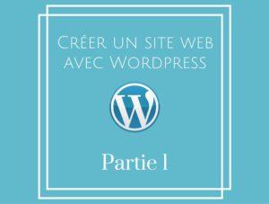 Comment créer un blog avec WordPress – Partie 1
