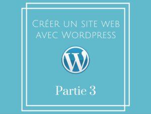 Comment créer son blog avec WordPress – Partie 3