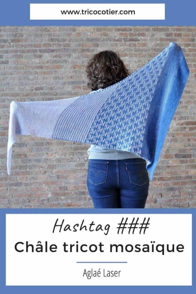Patron à télécharger du châle Hashtag. Explications de ce modèle de tricot mosaïque, créé par Aglaé Laser